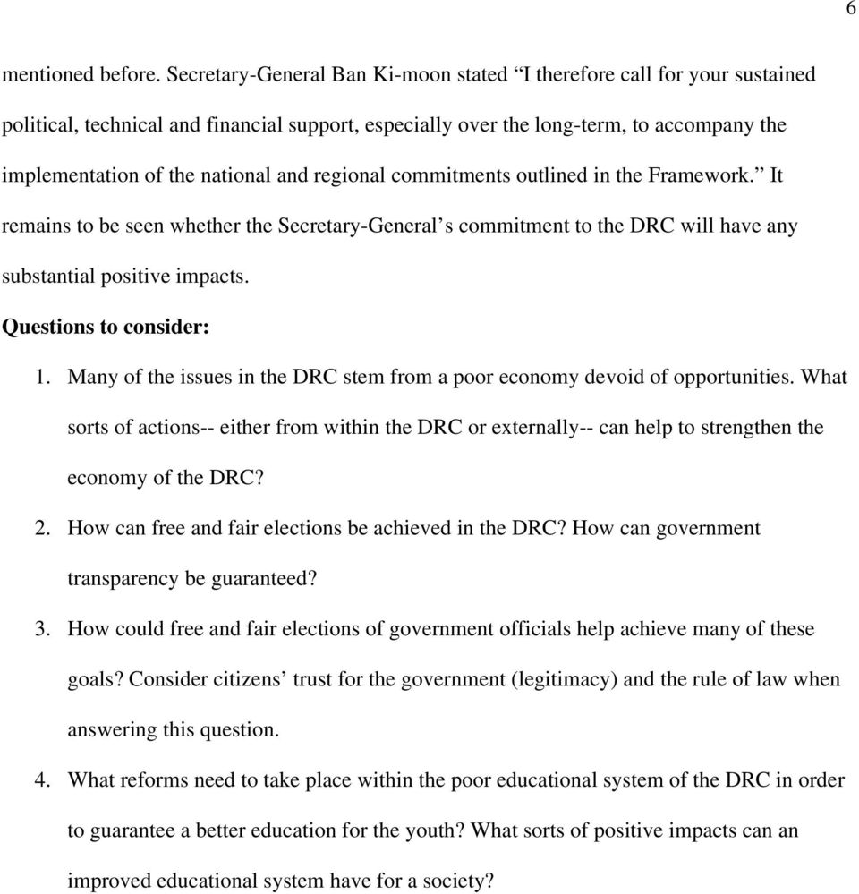regional commitments outlined in the Framework. It remains to be seen whether the Secretary-General s commitment to the DRC will have any substantial positive impacts. Questions to consider: 1.