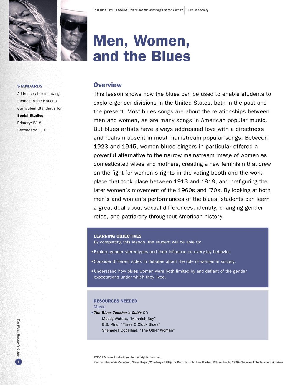 Most blues songs are about the relationships between men and women, as are many songs in American popular music.