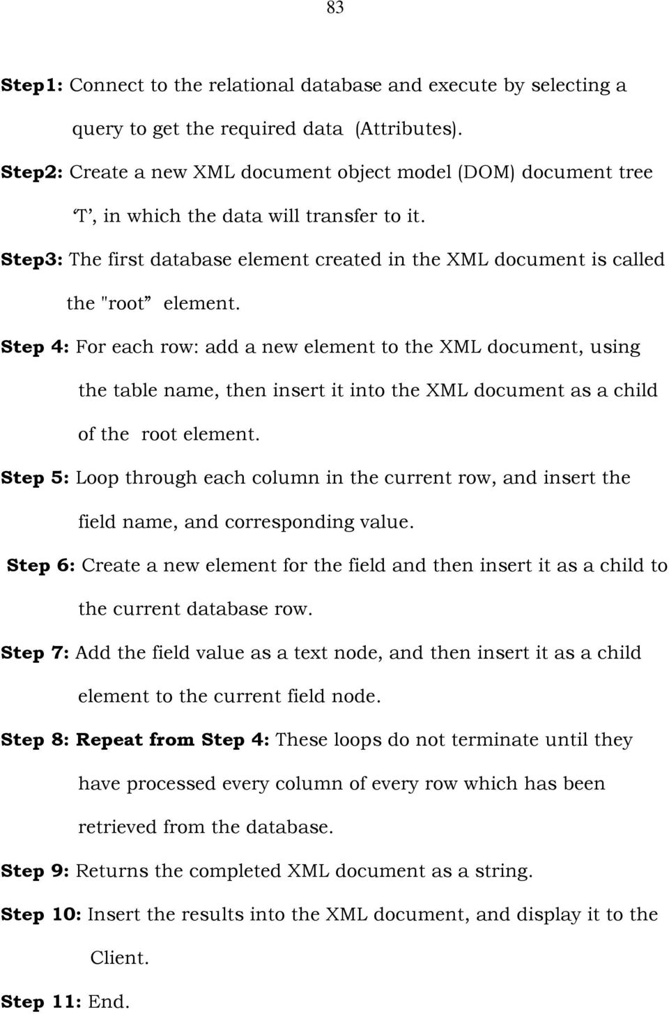 Step 4: For each row: add a new element to the XML document, using the table name, then insert it into the XML document as a child of the root element.