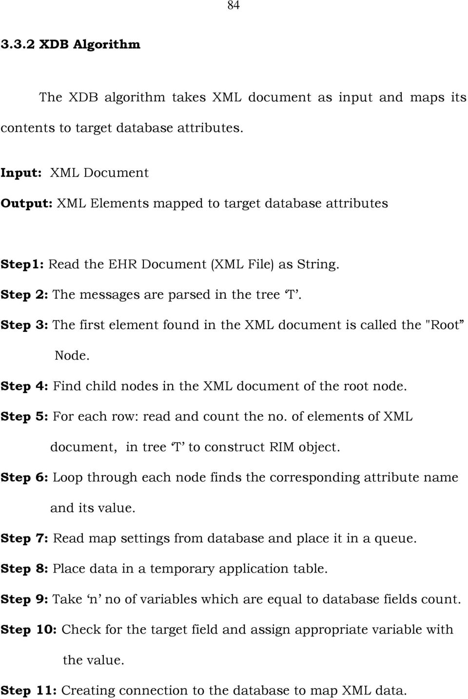 "Step 3: The first element found in the XML document is called the ""Root Node. Step 4: Find child nodes in the XML document of the root node. Step 5: For each row: read and count the no."