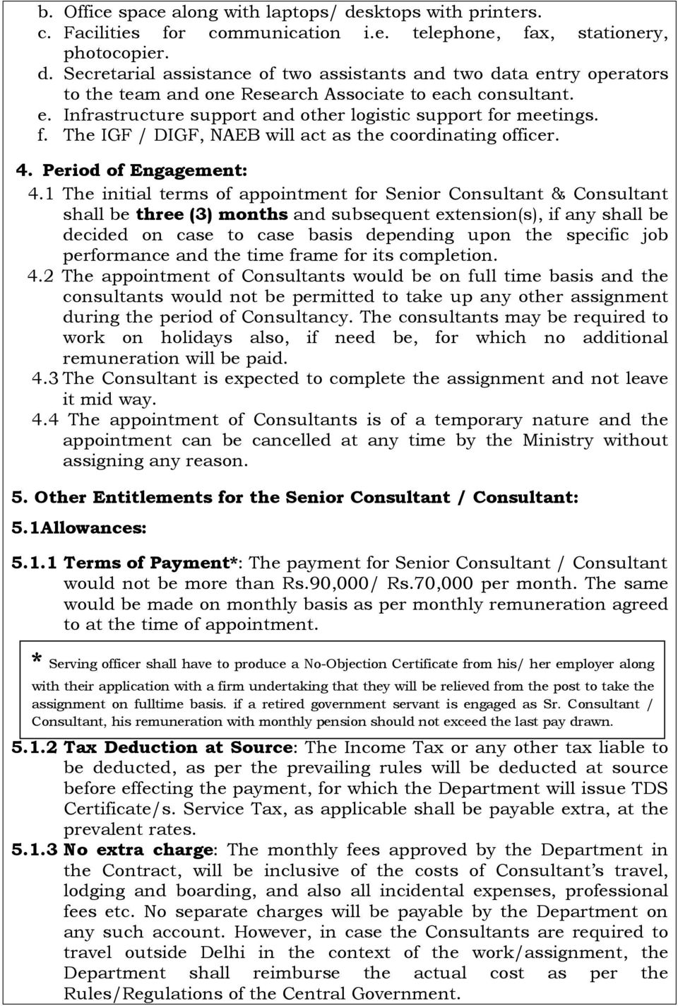 1 The initial terms of appointment for Senior Consultant & Consultant shall be three (3) months and subsequent extension(s), if any shall be decided on case to case basis depending upon the specific