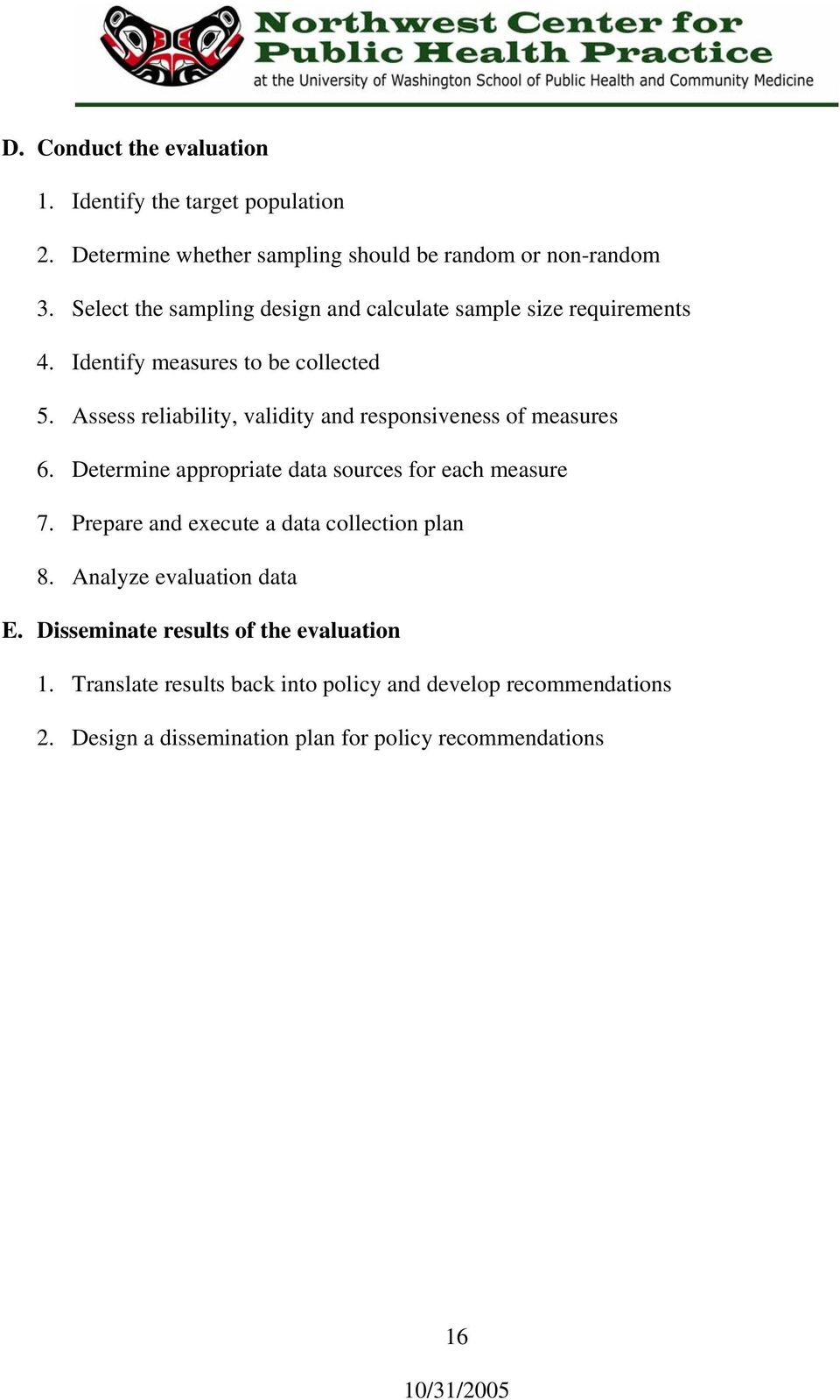 Assess reliability, validity and responsiveness of measures 6. Determine appropriate data sources for each measure 7.