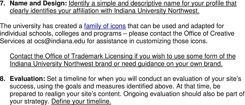 edu for assistance in customizing those icons. Contact the Office of Trademark Licensing if you wish to use some form of the Indiana University Northwest brand or need guidance on your own brand. 8.