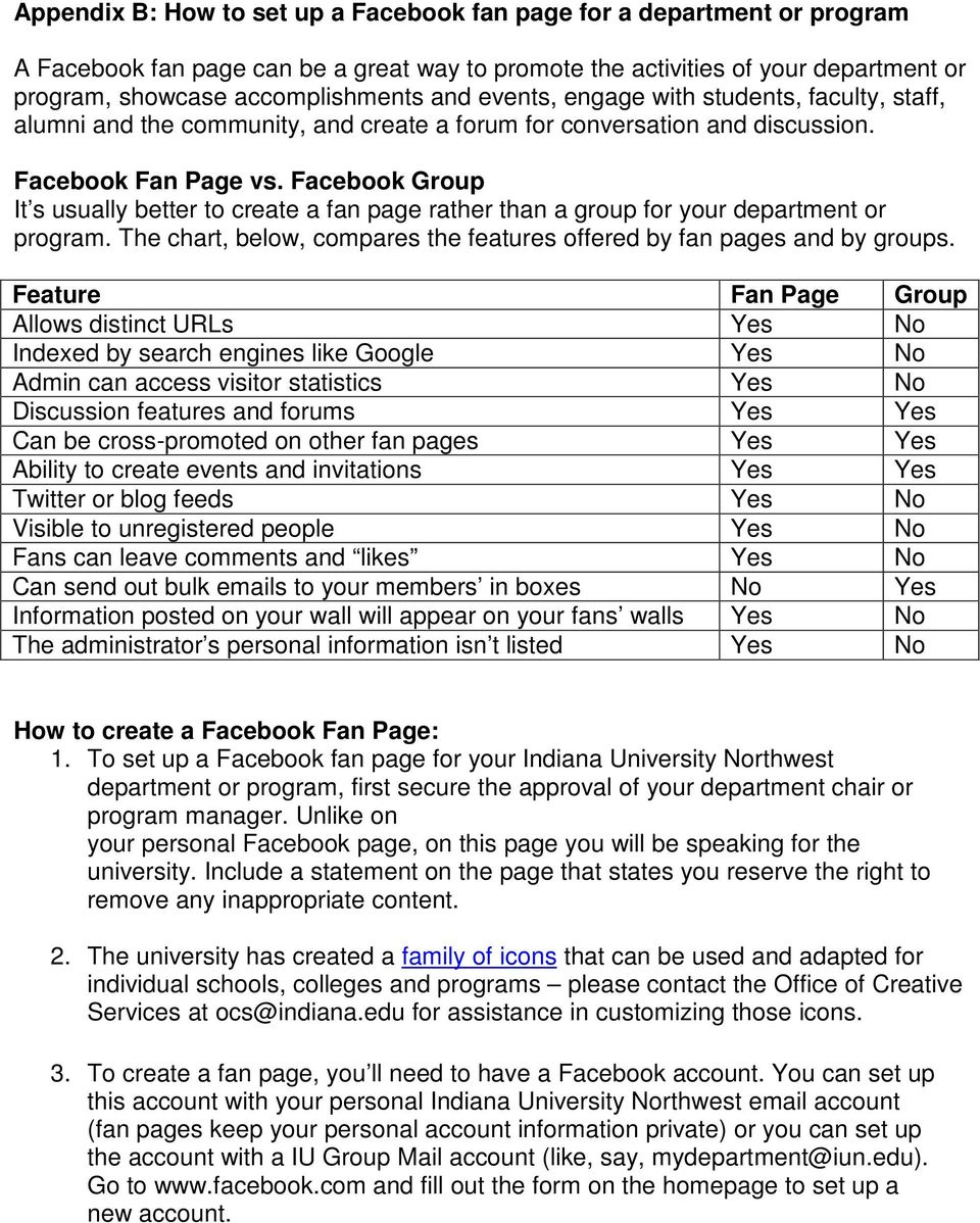 Facebook Group It s usually better to create a fan page rather than a group for your department or program. The chart, below, compares the features offered by fan pages and by groups.