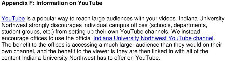 ) from setting up their own YouTube channels. We instead encourage offices to use the official Indiana University Northwest YouTube channel.
