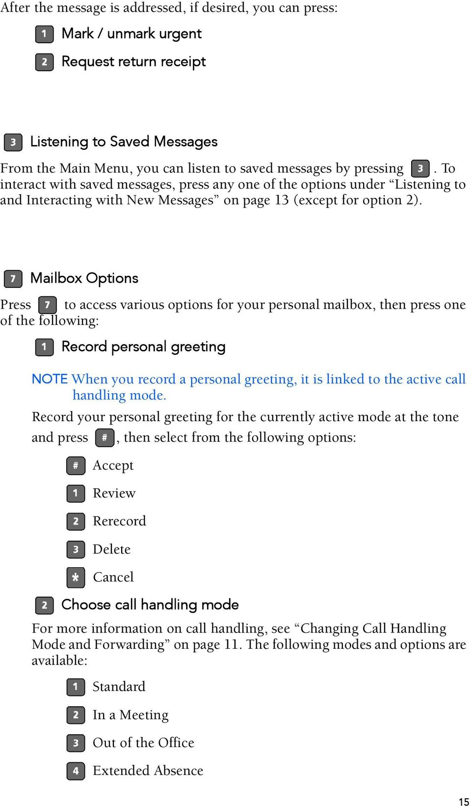 Mailbox Options Press to access various options for your personal mailbox, then press one of the following: Record personal greeting NOTE When you record a personal greeting, it is linked to the