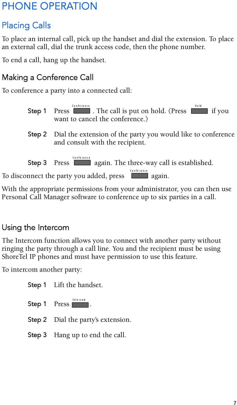 (Press if you want to cancel the conference.) Step 2 Dial the extension of the party you would like to conference and consult with the recipient. C o n f e r e n c e Step 3 Press again.