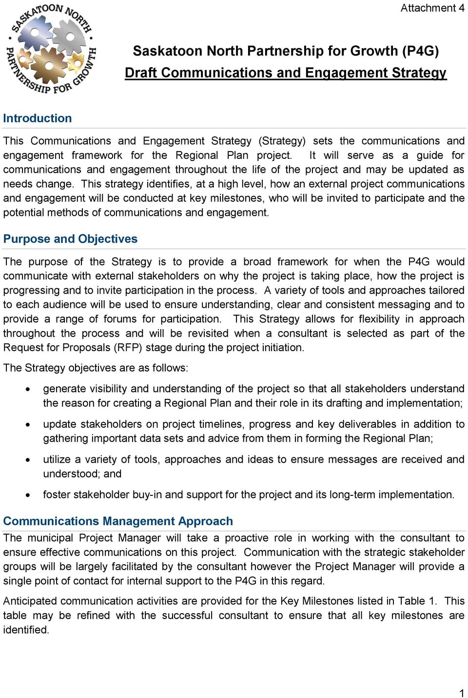 This strategy identifies, at a high level, how an external project communications and engagement will be conducted at key milestones, who will be invited to participate and the potential methods of
