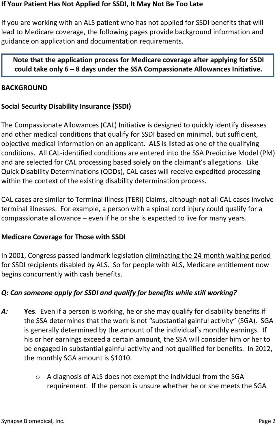 Note that the application process for Medicare coverage after applying for SSDI could take only 6 8 days under the SSA Compassionate Allowances Initiative.