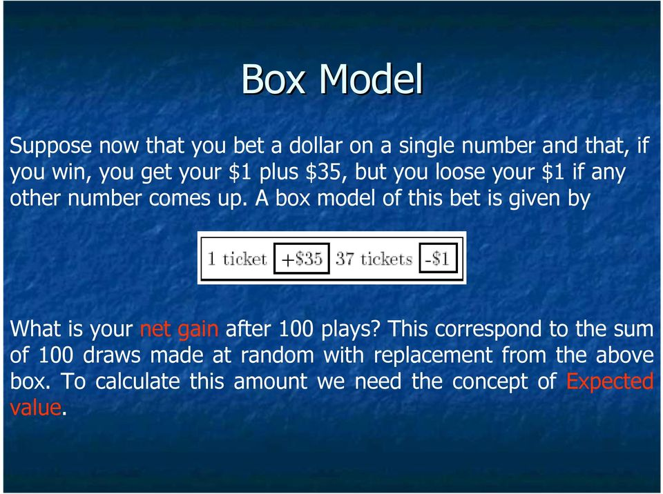 A box model of this bet is given by What is your net gain after 100 plays?