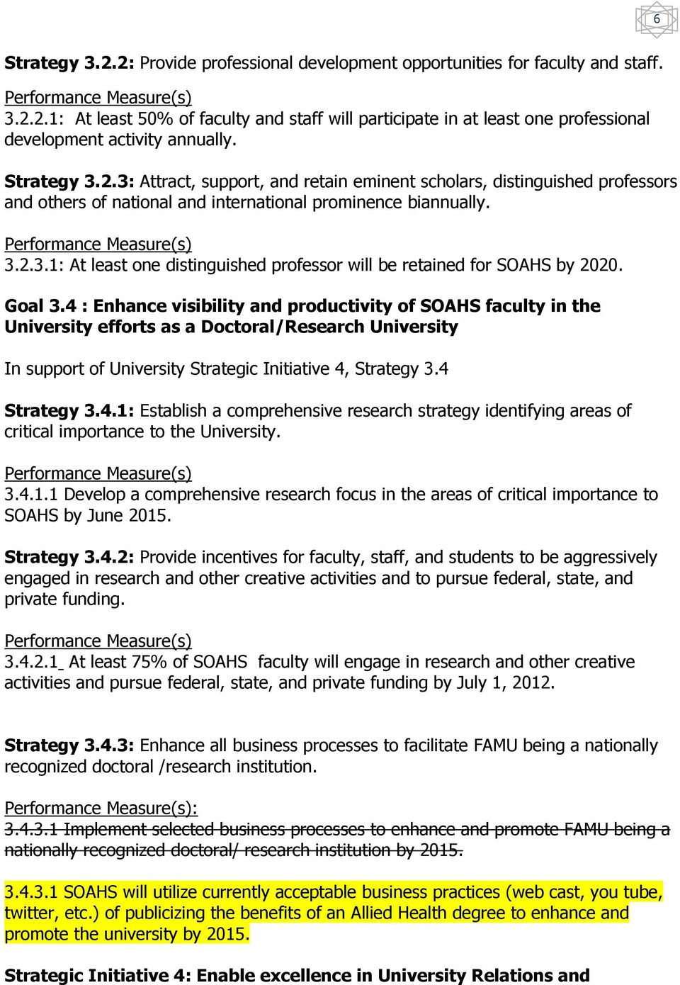 Goal 3.4 : Enhance visibility and productivity of SOAHS faculty in the University efforts as a Doctoral/Research University In support of University Strategic Initiative 4, Strategy 3.4 Strategy 3.4.1: Establish a comprehensive research strategy identifying areas of critical importance to the University.