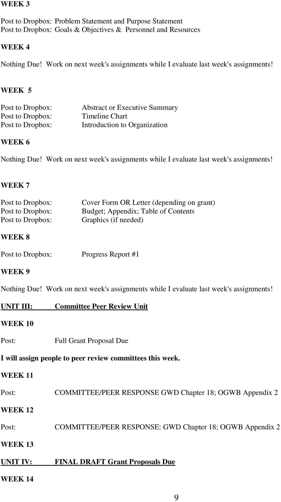 WEEK 7 Cover Form OR Letter (depending on grant) Budget; Appendix; Table of Contents Graphics (if needed) WEEK 8 Progress Report #1 WEEK 9 Nothing Due!