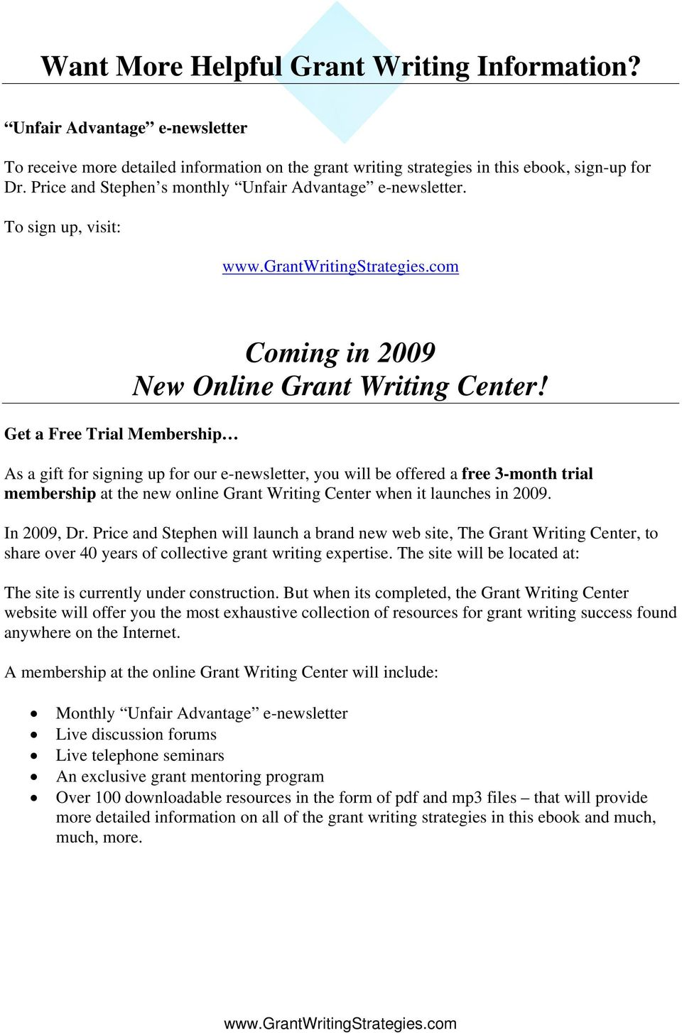 As a gift for signing up for our e-newsletter, you will be offered a free 3-month trial membership at the new online Grant Writing Center when it launches in 2009. In 2009, Dr.