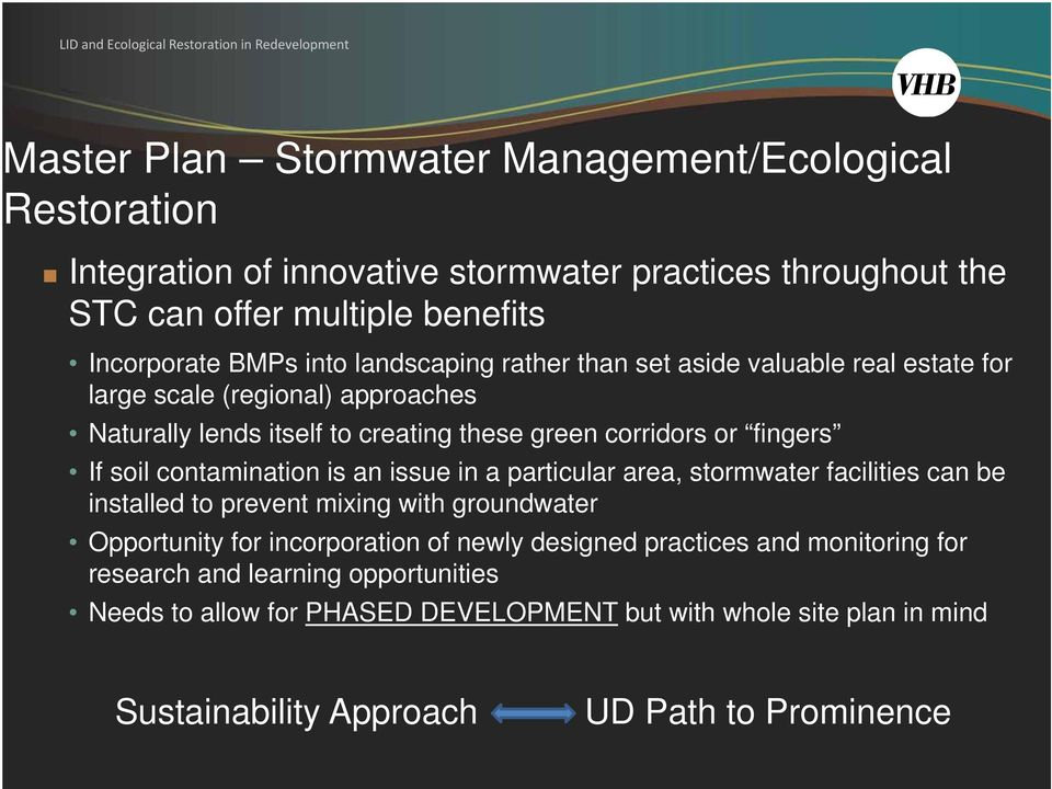 contamination is an issue in a particular area, stormwater facilities can be installed to prevent mixing with groundwater Opportunity for incorporation of newly designed