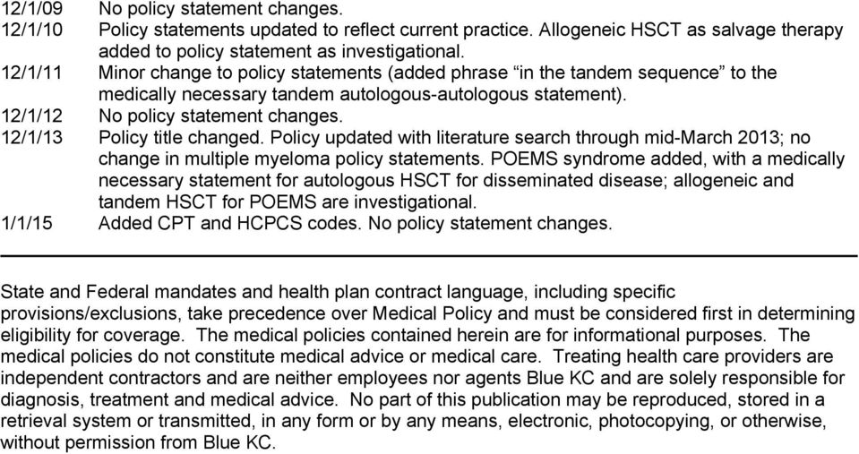 12/1/13 Policy title changed. Policy updated with literature search through mid-march 2013; no change in multiple myeloma policy statements.