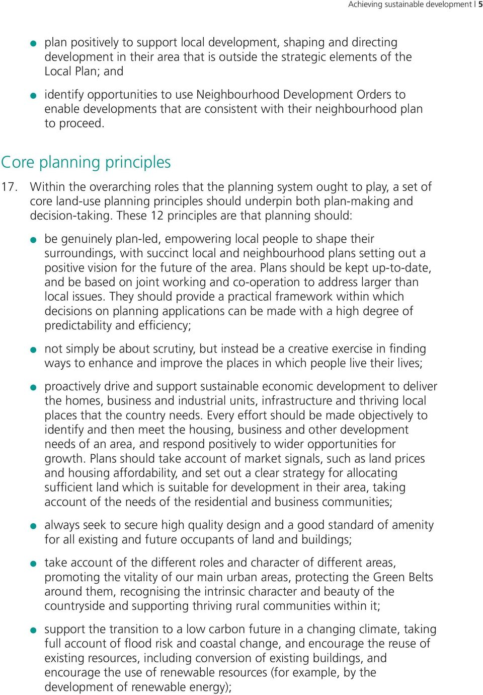 Within the overarching roles that the planning system ought to play, a set of core land-use planning principles should underpin both plan-making and decision-taking.