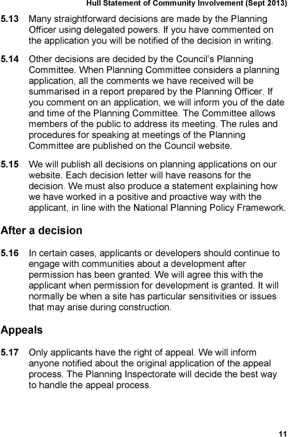 When Planning Committee considers a planning application, all the comments we have received will be summarised in a report prepared by the Planning Officer.