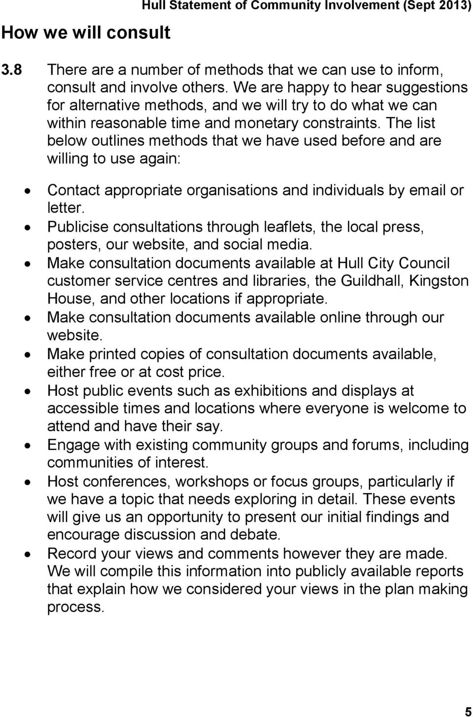 The list below outlines methods that we have used before and are willing to use again: Contact appropriate organisations and individuals by email or letter.