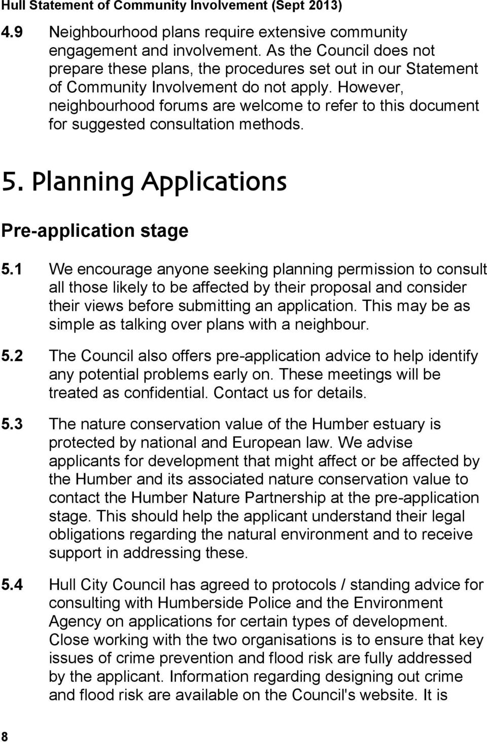 However, neighbourhood forums are welcome to refer to this document for suggested consultation methods. 5. Planning Applications Pre-application stage 5.