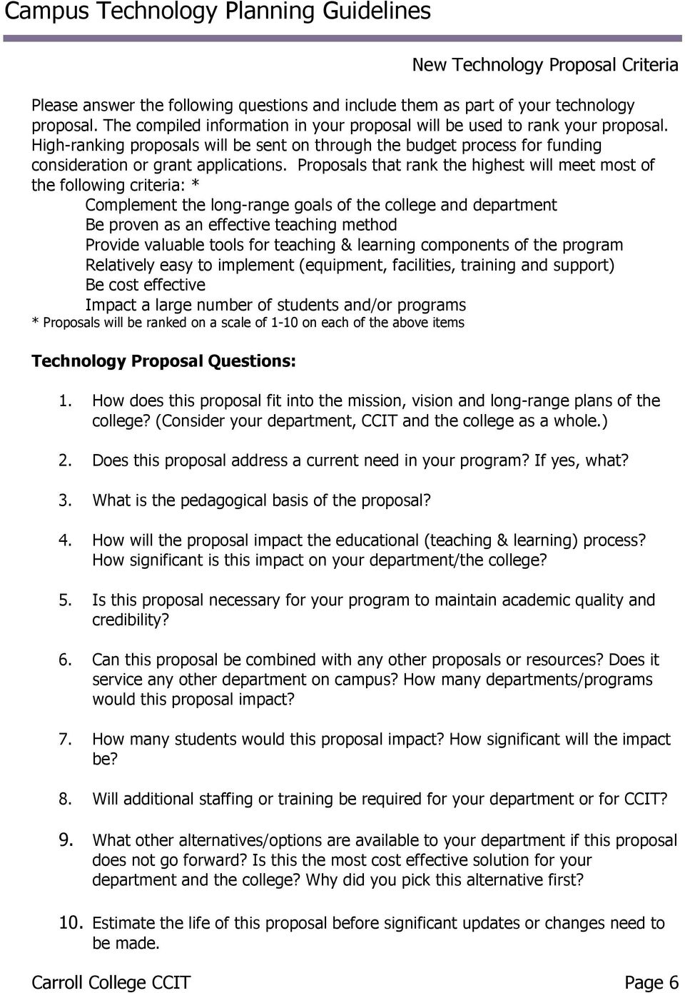 Proposals that rank the highest will meet most of the following criteria: * Complement the long-range goals of the college and department Be proven as an effective teaching method Provide valuable