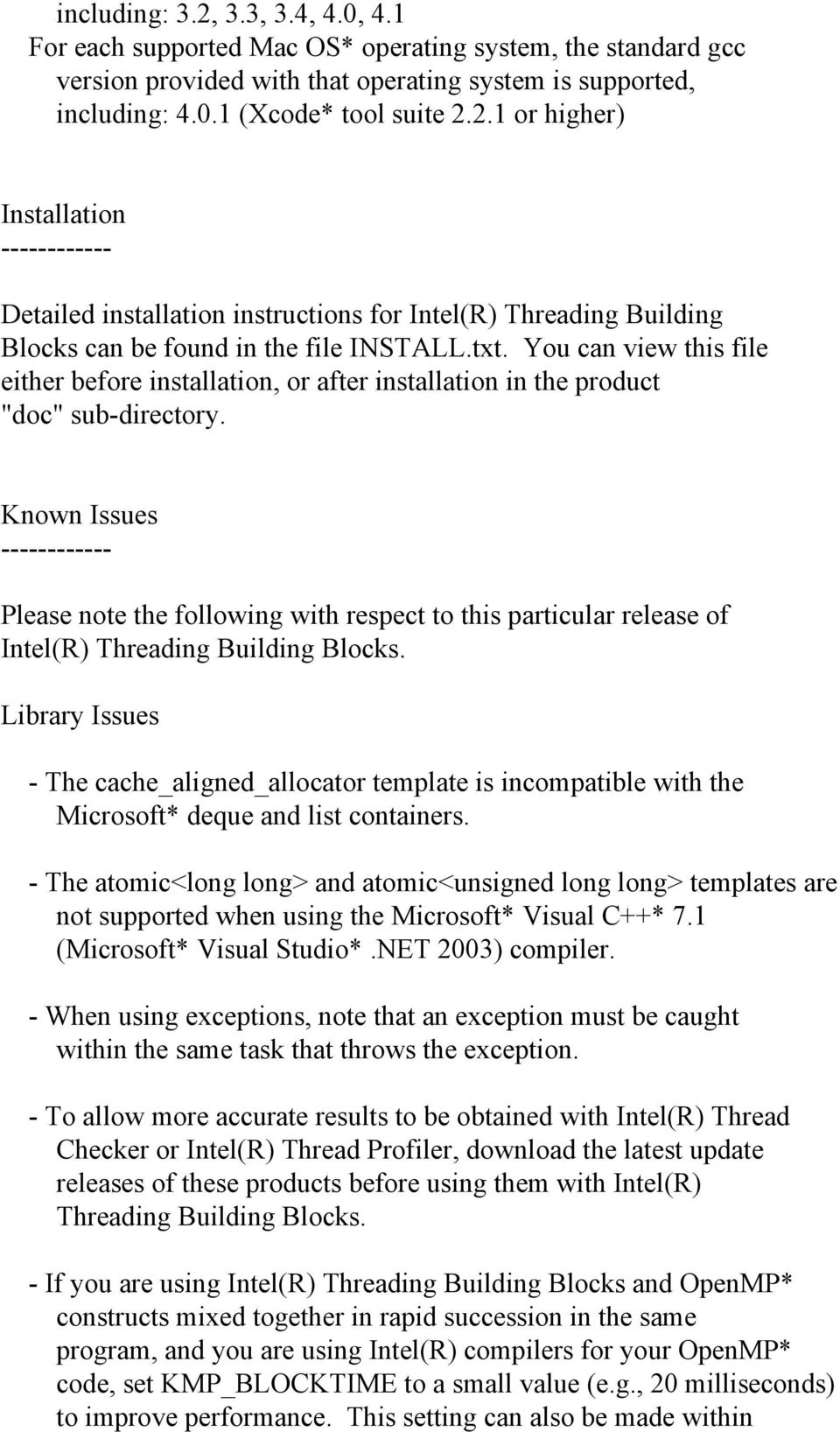 Known Issues ------------ Please note the following with respect to this particular release of Intel(R) Threading Building Blocks.