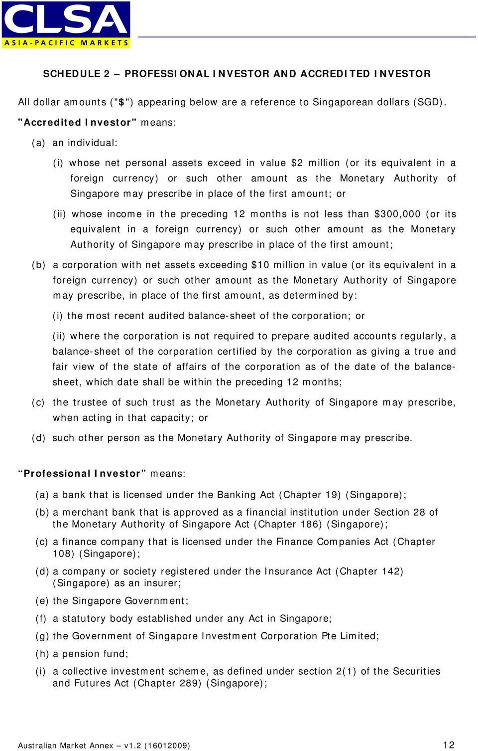Singapore may prescribe in place of the first amount; or (ii) whose income in the preceding 12 months is not less than $300,000 (or its equivalent in a foreign currency) or such other amount as the