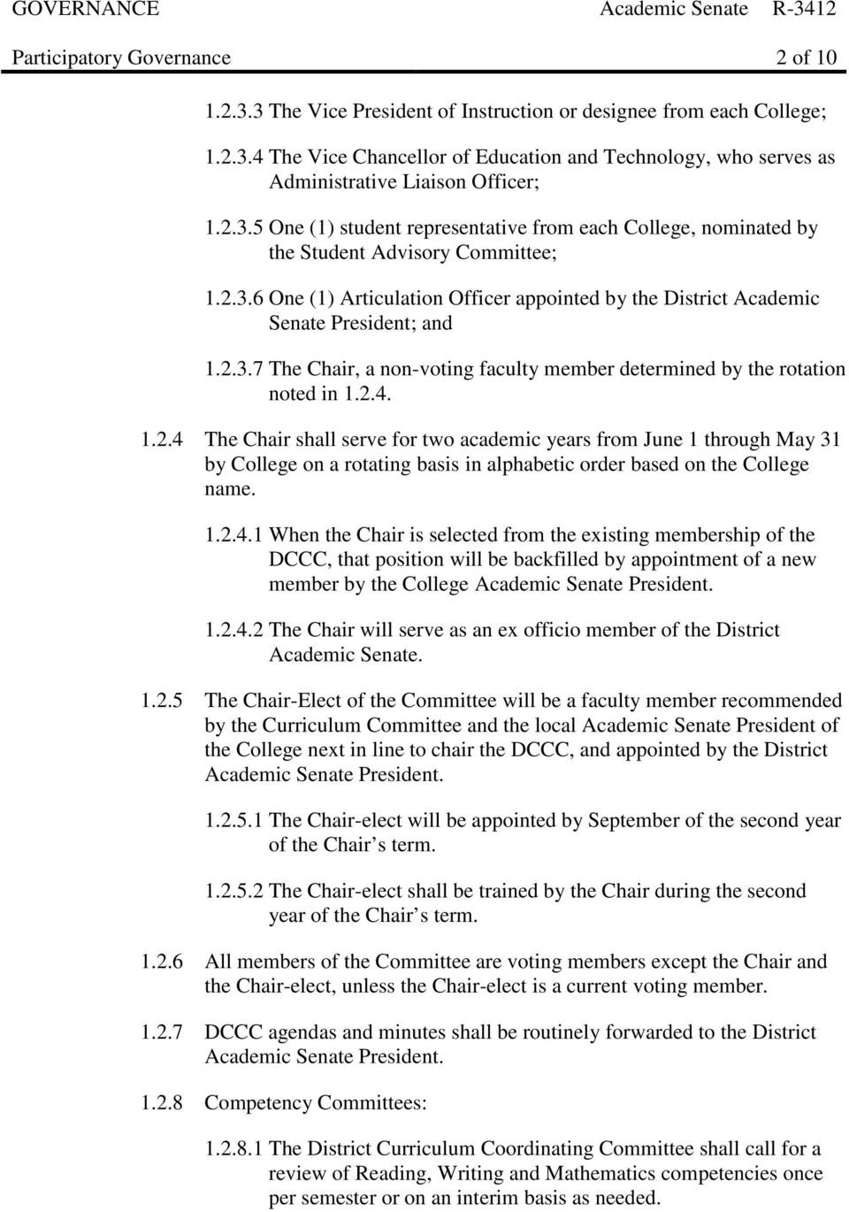 2.4. 1.2.4 The Chair shall serve for two academic years from June 1 through May 31 by College on a rotating basis in alphabetic order based on the College name. 1.2.4.1 When the Chair is selected from the existing membership of the DCCC, that position will be backfilled by appointment of a new member by the College Academic Senate President.