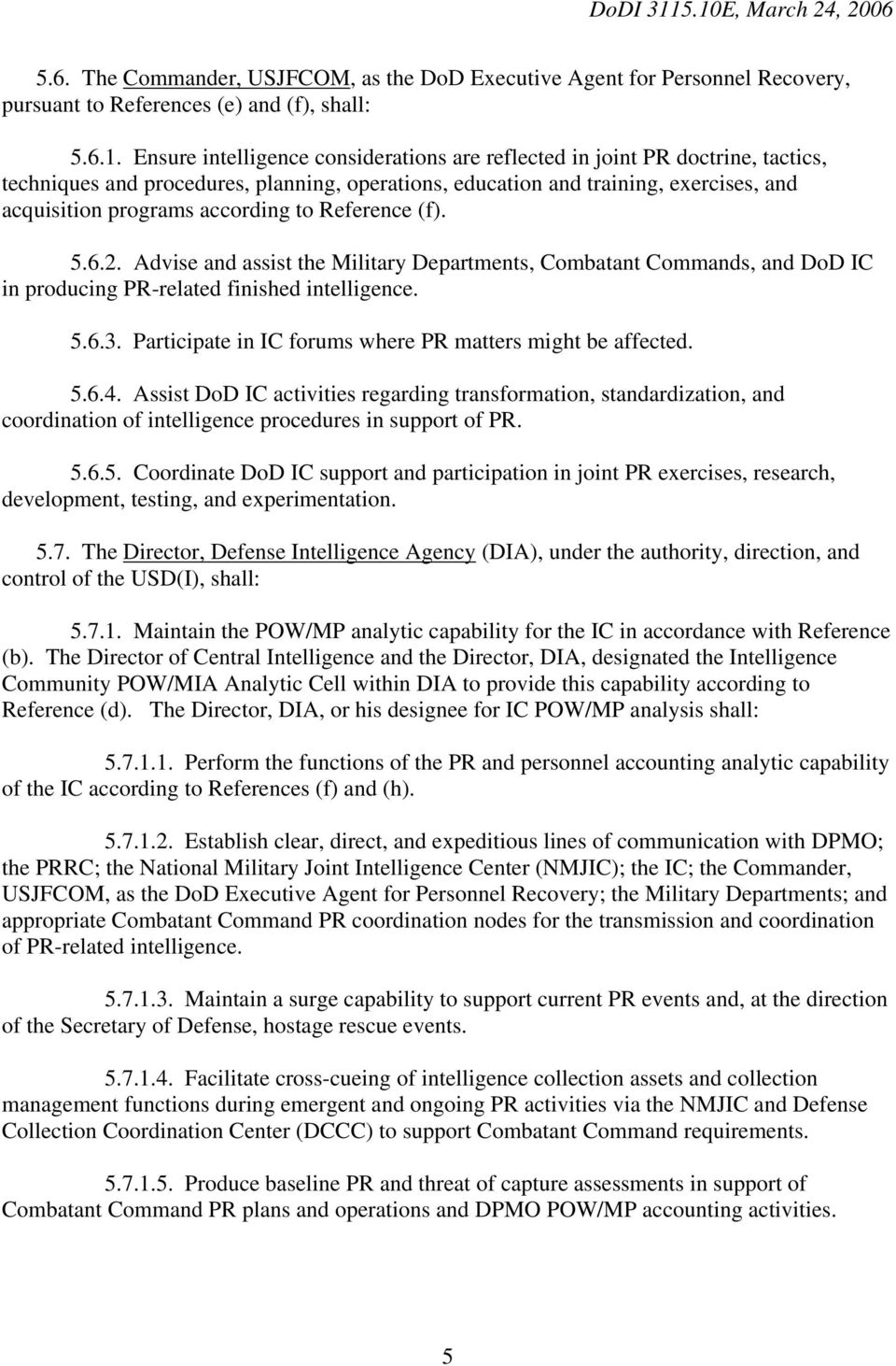 to Reference (f). 5.6.2. Advise and assist the Military Departments, Combatant Commands, and DoD IC in producing PR-related finished intelligence. 5.6.3.