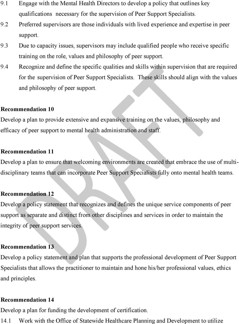 3 Due to capacity issues, supervisors may include qualified people who receive specific training on the role, values and philosophy of peer support. 9.