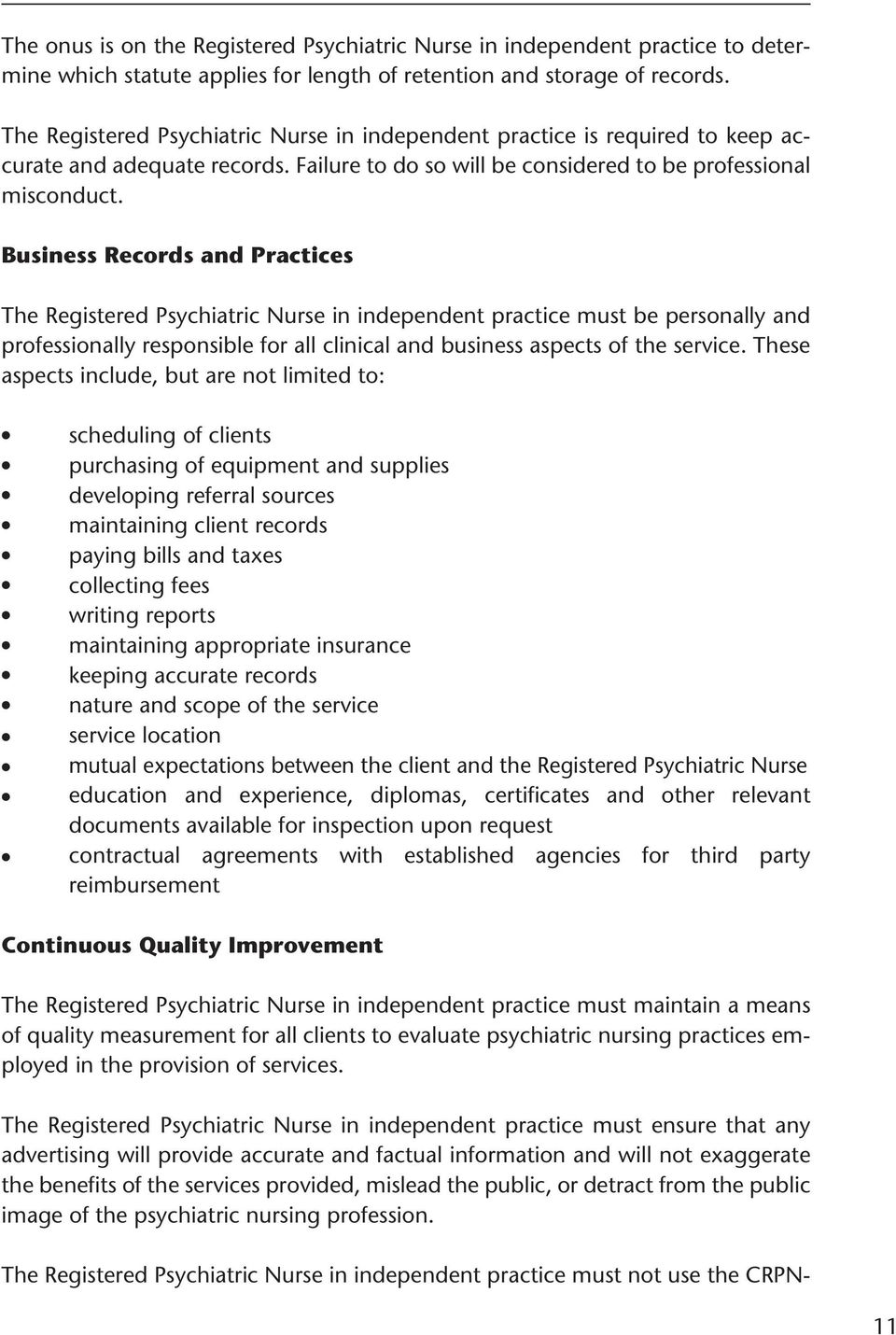 Business Records and Practices The Registered Psychiatric Nurse in independent practice must be personay and professionay responsibe for a cinica and business aspects of the service.