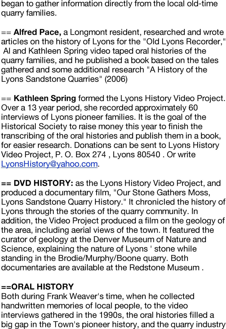 "he published a book based on the tales gathered and some additional research ""A History of the Lyons Sandstone Quarries"" (2006) == Kathleen Spring formed the Lyons History Video Project."