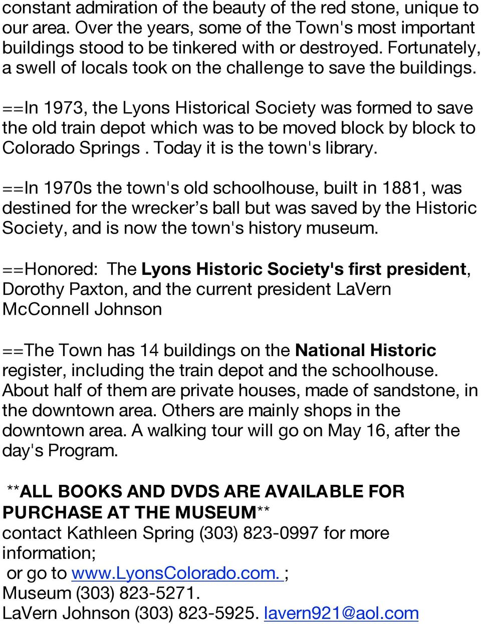 ==In 1973, the Lyons Historical Society was formed to save the old train depot which was to be moved block by block to Colorado Springs. Today it is the town's library.