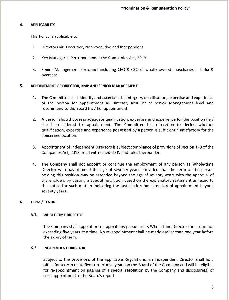 The Committee shall identify and ascertain the integrity, qualification, expertise and experience of the person for appointment as Director, KMP or at Senior Management level and recommend to the