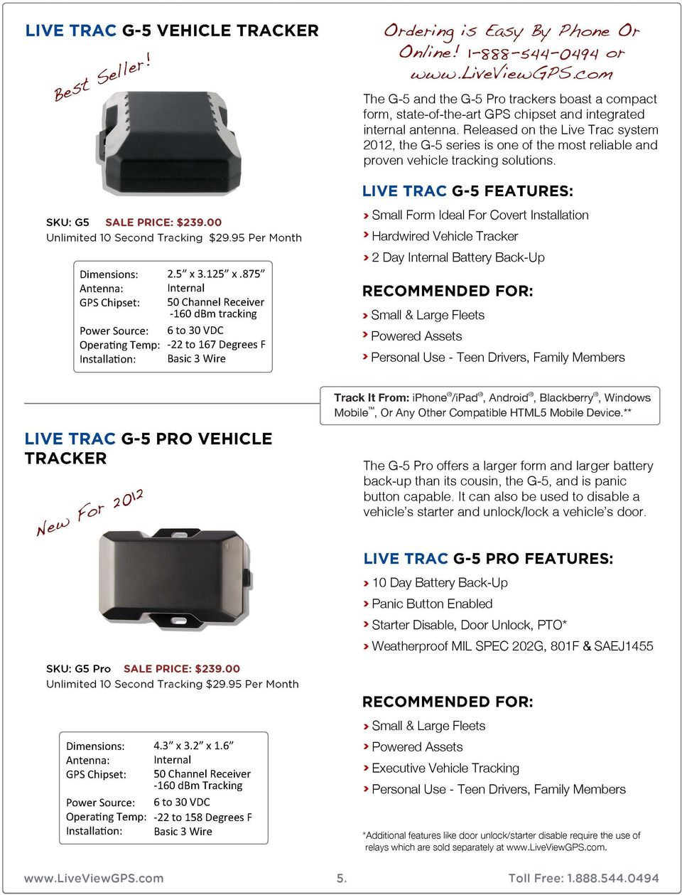 Released on the Live Trac system 2012, the G-5 series is one of the most reliable and proven vehicle tracking solutions. LIVE TRAC G-5 FEATURES: SKU: GS SALE PRICE: $239.