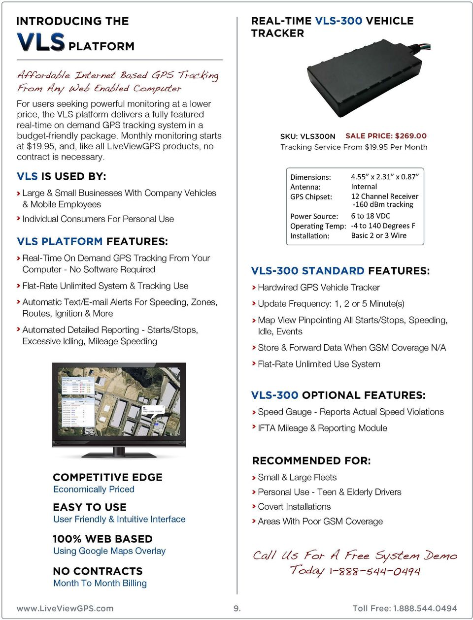 Monthly monitoring starts at $19.95, and, like all LiveViewGPS products, no contract is necessary.