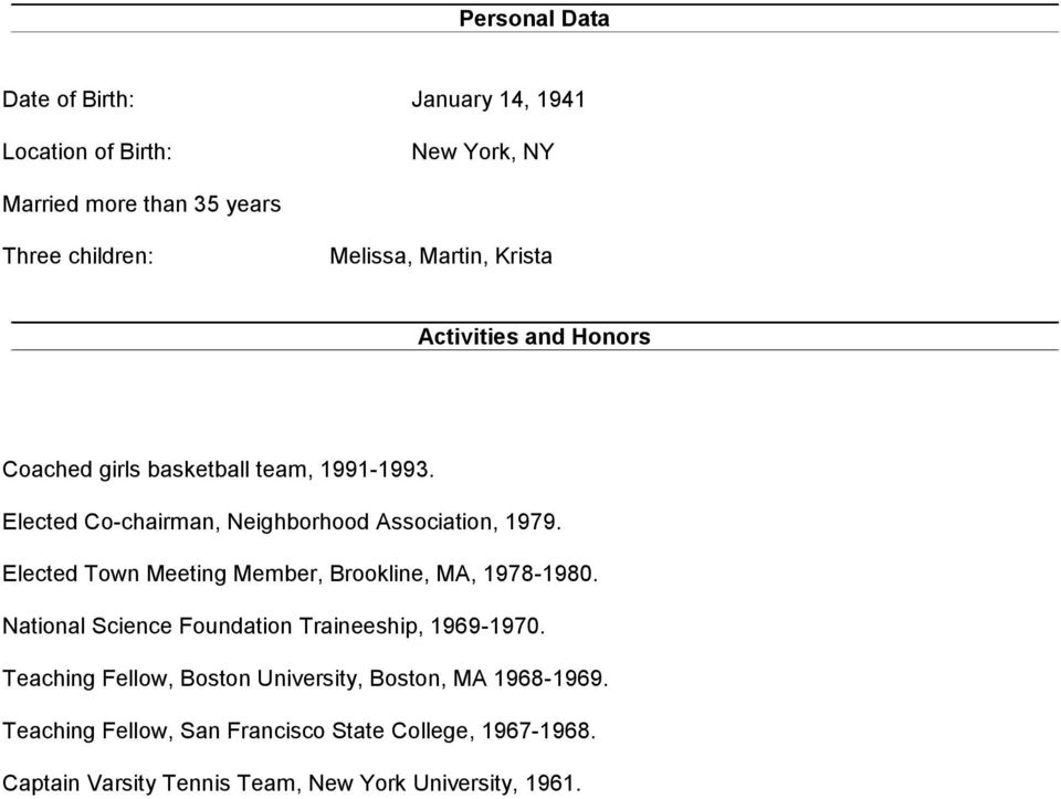 Elected Town Meeting Member, Brookline, MA, 1978-1980. National Science Foundation Traineeship, 1969-1970.