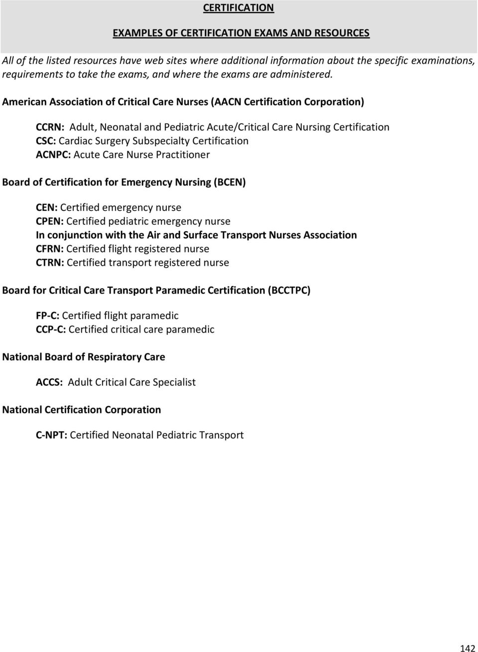 American Association of Nurses (AACN Certification Corporation) CC: Adult, Neonatal and Pediatric Acute/ Nursing Certification CSC: Cardiac Surgery Subspecialty Certification ACNPC: Acute Nurse