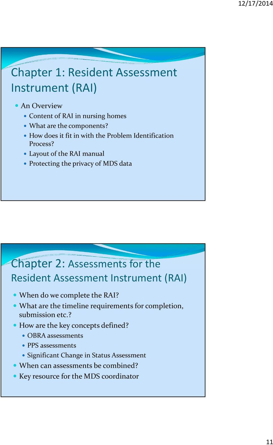 Layout of the RAI manual Protecting the privacy of MDS data Chapter 2: Assessments for the Resident Assessment Instrument (RAI) When do we