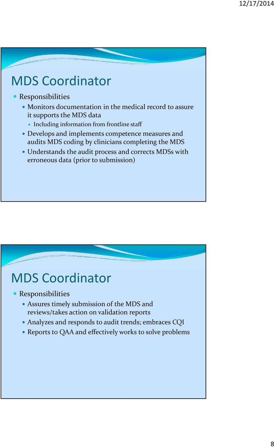 process and corrects MDSs with erroneous data (prior to submission) MDS Coordinator Responsibilities Assures timely submission of the MDS and