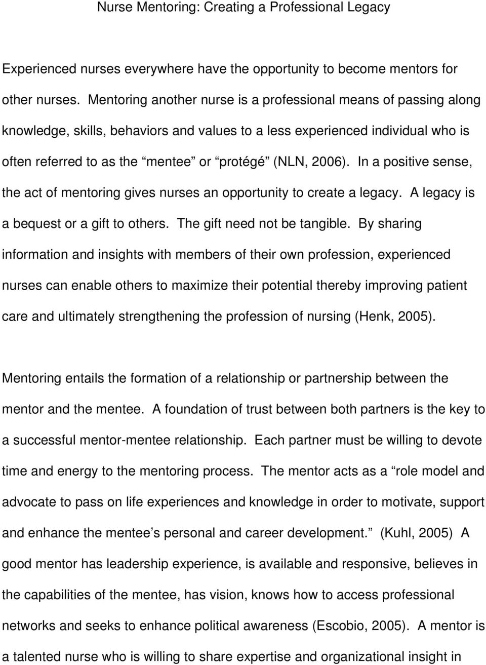 In a positive sense, the act of mentoring gives nurses an opportunity to create a legacy. A legacy is a bequest or a gift to others. The gift need not be tangible.