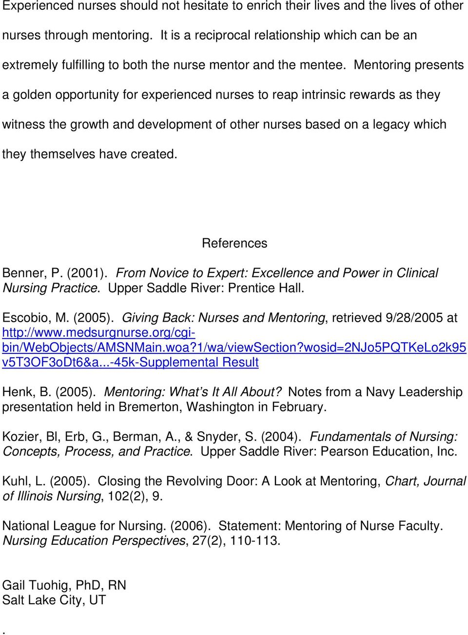 Mentoring presents a golden opportunity for experienced nurses to reap intrinsic rewards as they witness the growth and development of other nurses based on a legacy which they themselves have