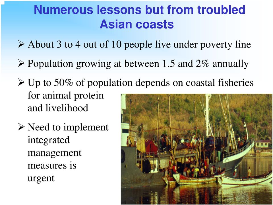 5 and 2% annually Up to 50% of population depends on coastal fisheries for