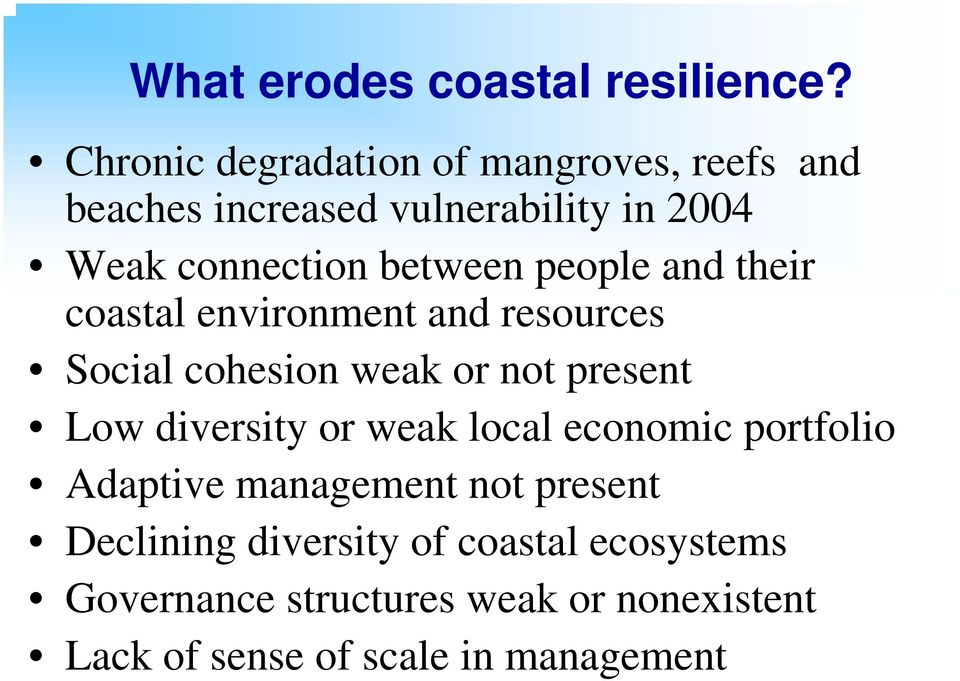 between people and their coastal environment and resources Social cohesion weak or not present Low