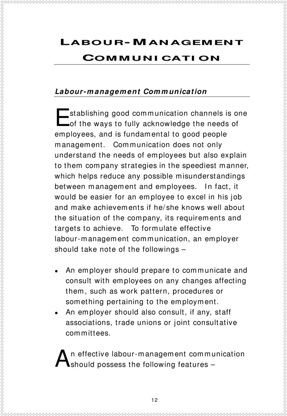 Communication does not only understand the needs of employees but also explain to them company strategies in the speediest manner, which helps reduce any possible misunderstandings between management