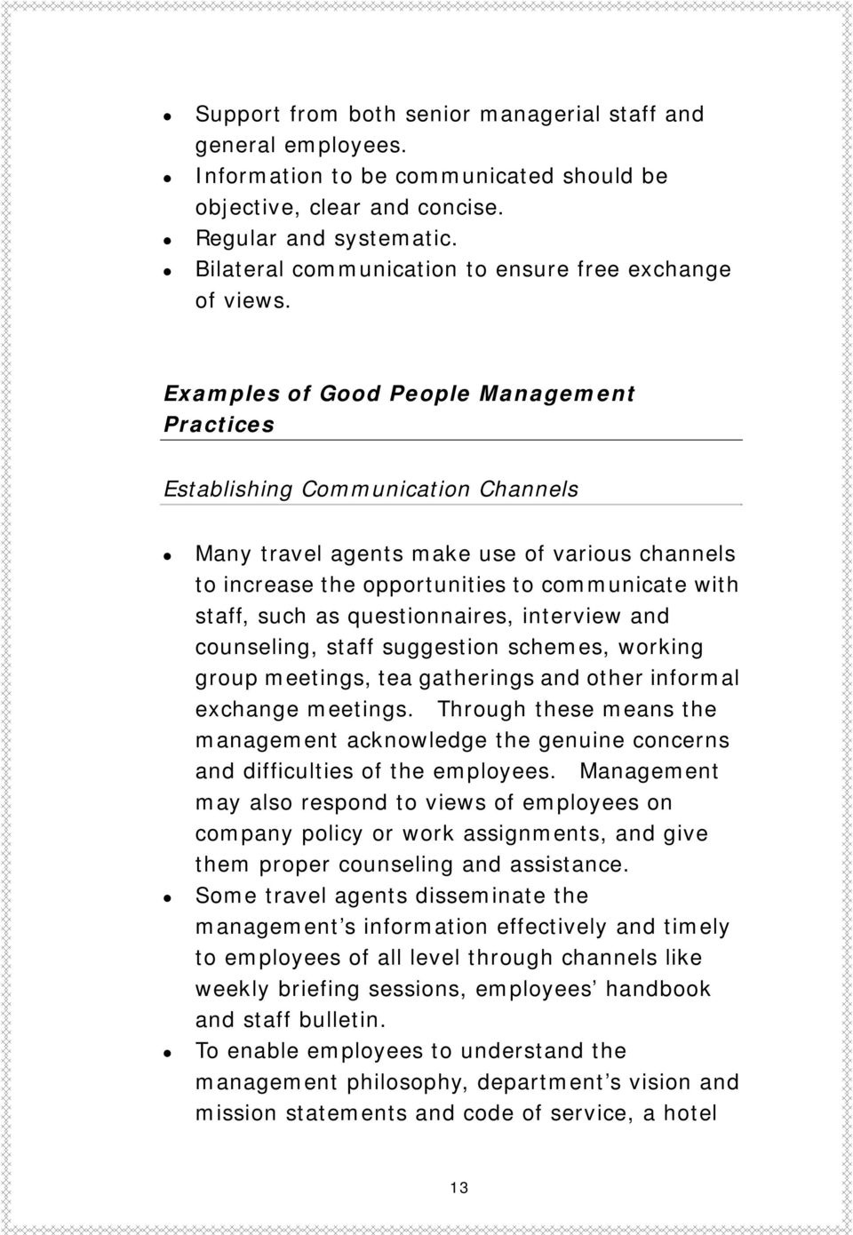 Examples of Good People Management Practices Establishing Communication Channels Many travel agents make use of various channels to increase the opportunities to communicate with staff, such as