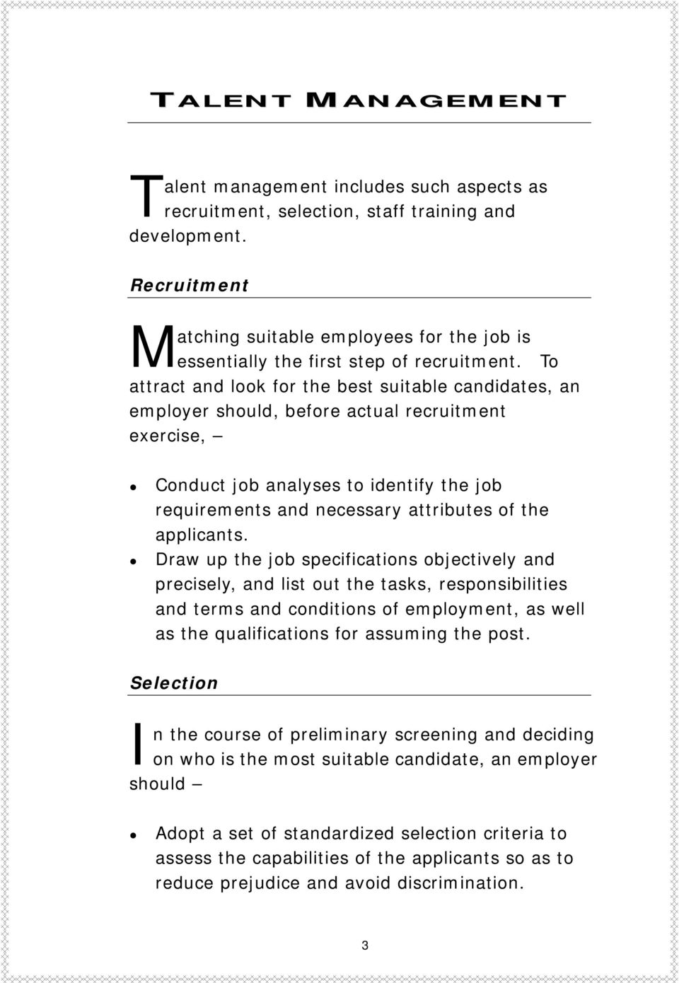 To attract and look for the best suitable candidates, an employer should, before actual recruitment exercise, Conduct job analyses to identify the job requirements and necessary attributes of the