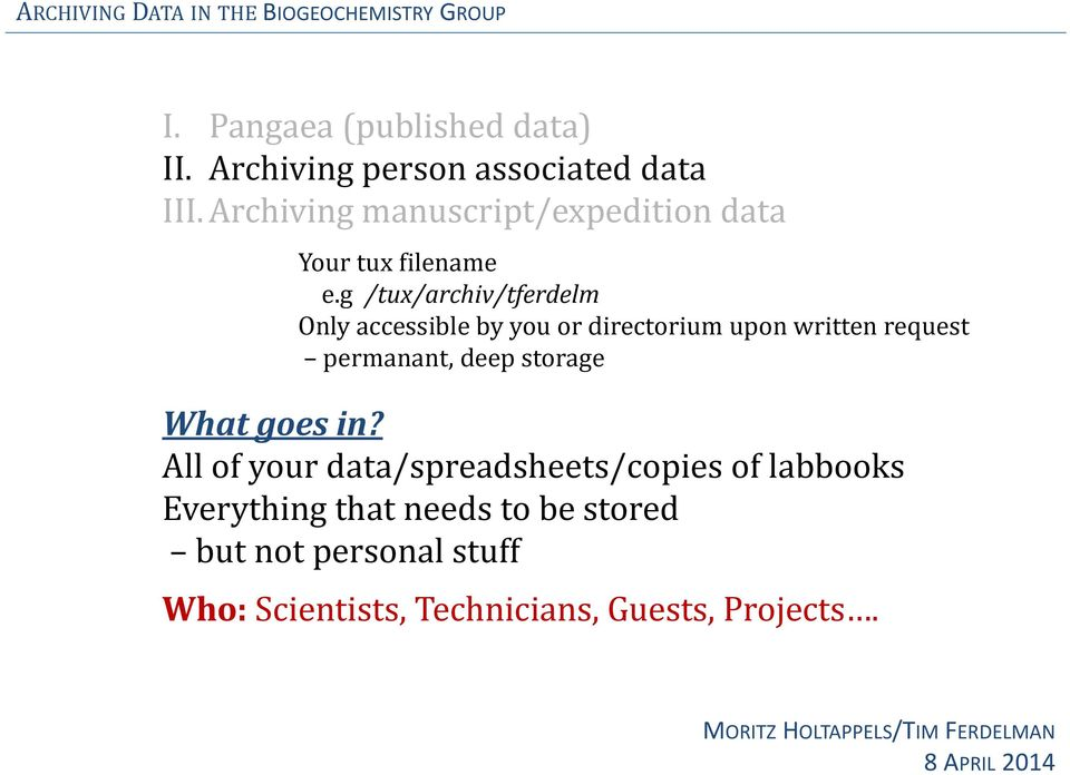 g /tux/archiv/tferdelm Only accessible by you or directorium upon written request permanant, deep storage What goes in?