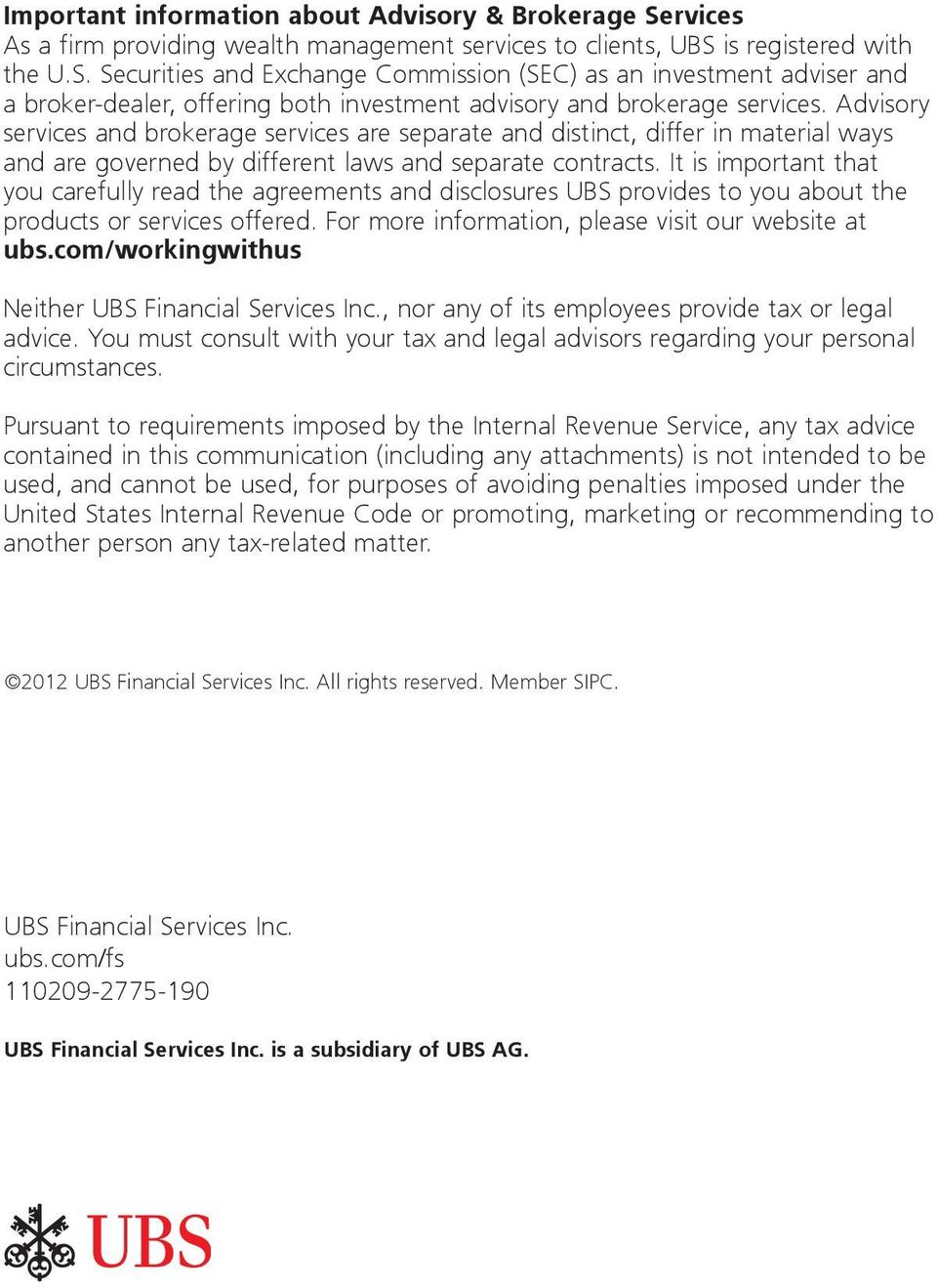 It is important that you carefully read the agreements and disclosures UBS provides to you about the products or services offered. For more information, please visit our website at ubs.