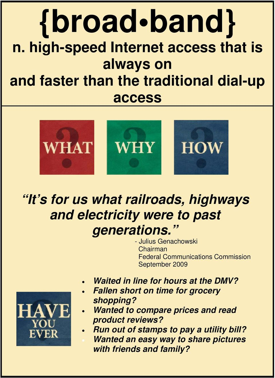 highways and electricity were to past generations.