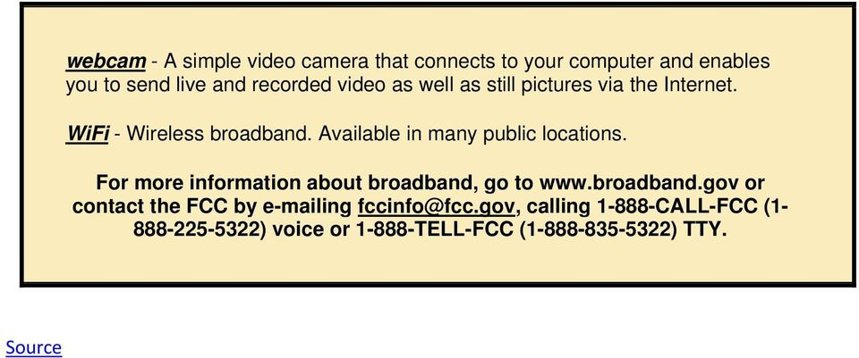 Available in many public locations. For more information about broadband,